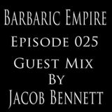 Barbaric Empire 025 (Guest Mix By Jacob Bennett)