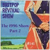 Britpop Revival Show #141 The Best of 1996 Part 2