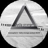 monosphere - hello strange podcast #239