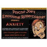 Psycho Joe's Emotional Rollercoaster - Episode 2 - Anxiety