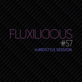 Fluxilicious - Hardstyle Session #57