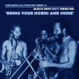 Dub Mafia Allstars: Selecta Smith meets Tobsen Irie - Bring your Horns and Shine