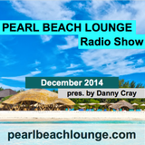 PEARL BEACH LOUNGE Radio Show December 2014 pres. by Danny Cray