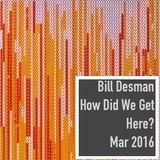 How Did We Get Here? - Monthly Podcast - March 2016