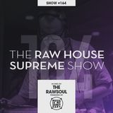 The RAWHOUSE SUPREME Show #164 - Hosted by The Rawsoul