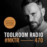 Toolroom Radio EP470 - Presented by Mark Knight