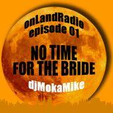 onLandRadio #01: No Time For The Bride