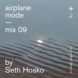 Airplane Mode — Mix 09 — Seth Hosko