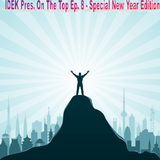 IDEK Pres. On The Top Ep. 8 - Special New Year Edition