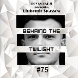 Liubomir Spassow - Behind The Twilight #75 Guest Mix@February.2018