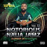 NOTORIOUS NAIJA JAMZ VOL. 32 (SUMMER EDITION 2K19)
