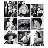 FULLSCALE Presents: Sheila Goes Hollywood