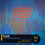 FLUX 59 // Until The Time (Guestmix: Jacob Newman)