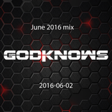 GodKnows - June 2016 mix
