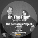 On The Roof 023 (Andrey Potyomkin & The Bernabela Project) [Jul 23 2014] on Pure.FM