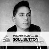 Primary Radio 003 - Soul Button
