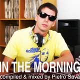 IN THE MORNING . mixed by Pietro Sava