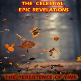 The Celestial Revelations -The Persistence Of Time [The music on Time expanse]