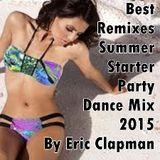 Best Remixes Summer Starter Party Dance Mix 2015 Mixed By Eric Clapman
