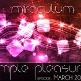 MiraculuM - Simple Pleasures 2013 March