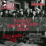 The Johnny Switchblade Show #225