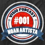 #VISIO-PODCAST 001|14 - Noah Artista