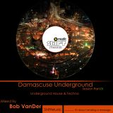 Podcast 020 - Damascuse Underground Session Part.01'' Mixed By Bob VanDer (April 5-2014)