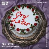 Cry Later w/ Tropic of Cancer - 22nd December 2017