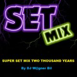 SUPER SET MIX TWO THOUSAND YEARS - BY DJ W@GNER BIL