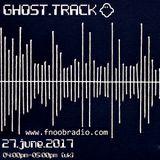 Il Fantasma | Ghost Track Ep. 03 | Fnoob Techno Radio (London 27-06-17)