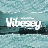 Vibesey Presents... DJ Perception