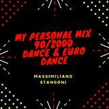 My Personal Mix 90/2000 Dance & Euro Dance - Massimiliano Stangoni