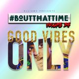 #BoutThatTime - #GoodVibesOnly