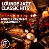 Lounge Jazz Classic Hits - Andrey Partizan welcome mix