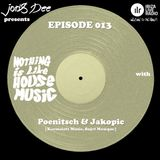 Nothing Is Like House Music #013 with Poenitsch & Jakopic [Karmaloft Music, Sujet Musique]