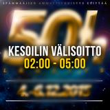 50h - Kesoilin Välisoitto (02:00 - 05:00)