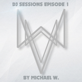 DJ Sessions Episode 1 by Michael W.