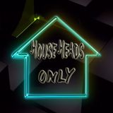 House Heads Only