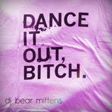 Dance it out, bitch
