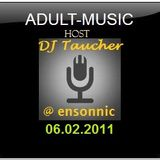 DJ Taucher - Adult Music - mixed by DJ Taucher exclusive on Ensonnic-Radio (06.02.2011)