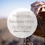 The Cross Reveals What God Is Like