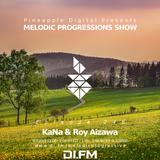Melodic Progressions Show @ DI.FM Episode 248 - KaNa & Roy Aizawa
