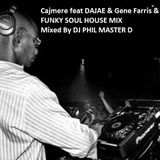 Cajmere feat DAJAE & Gene Farris & Russoul ....FUNKY SOUL HOUSE MIX Mixed By DJ PHIL MASTER D