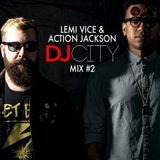 Lemi Vice & Action Jackson - DJ City Mix #2