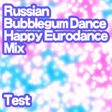 Russian  Bubblegum Dance & Happy Eurodance Mix test
