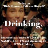 "Rick Pecoraro Talks to Himself #31 ""Drinking"" - 1/12/2017"