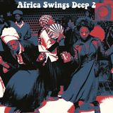 Africa Swings Deep 2