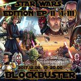 BLOCKBUSTER 2017.12.08. Star Wars Edition EP II. (I-III)