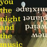 You, the Night and the Music: New Weird Planet Mixtape