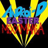 Androi-D's MiXXMANiA EAsTER #1